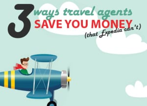 3 Ways Travel Agents Save You Money